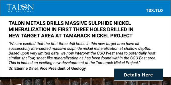 Talon Metals Drills Massive Sulphide Nickel Mineralization in First Three Holes Drilled in New Target Area at Tamarack Nickel Project